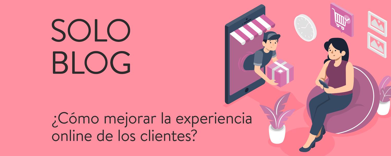 ¿Cómo mejorar la experiencia online de los clientes?
