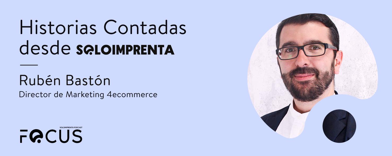 Ep.1 - Conoce la historia de SOLOIMPRENTA de la mano de Rubén Bastón, director de Marketing4eCommerce