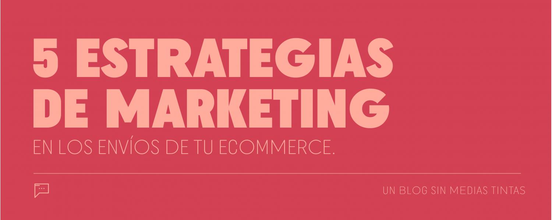 5 estrategias de marketing en los envíos de tu ecommerce