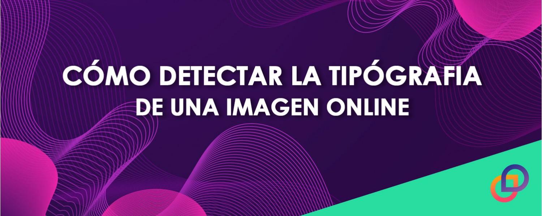 Cómo detectar la tipografía de una imagen online