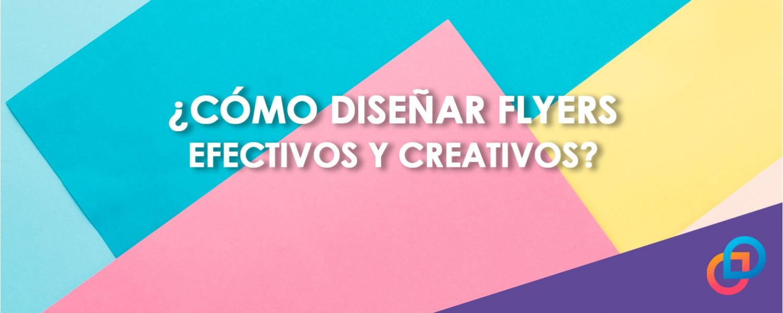 ¿Cómo diseñar flyers efectivos y creativos?