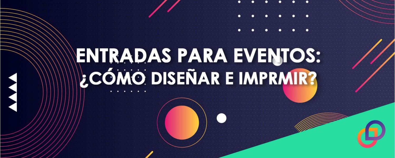 ¿Cómo diseñar e imprimir entradas para eventos?
