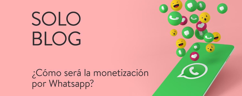 ¿Cómo ha sido la monetización por WhatsApp?