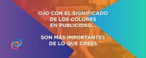 Ojo con el significado de los colores en publicidad... Son más importantes de lo que crees