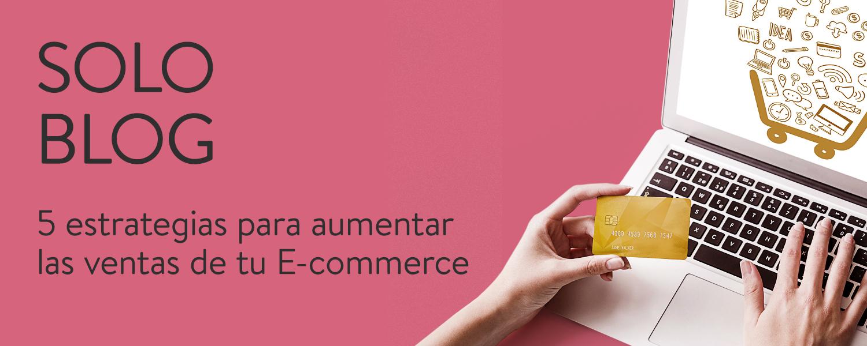 5 estrategias para aumentar las ventas de tu e-commerce
